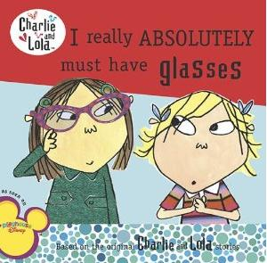 Charlie and Lola:I Really Absolutely Must Have Glasses
